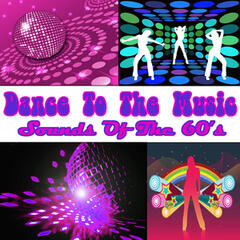 Dance To The Music: Sounds Of The 60's