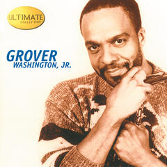 Ultimate Collection:  Grover Washington, Jr.