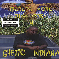There's More Than Corn In Ghetto Indiana