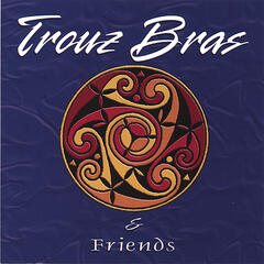 Trouz Bras and Friends