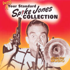 Spike Jones, (Not) Your Standard Spike Jones Collection