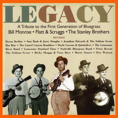 Legacy: A Tribute to the First Generation of Bluegrass - Bill Monroe / Flatt & Scruggs / The Stanley Brothers