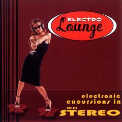 Electro Lounge: Electronic Excursions In Hi-Fidelity