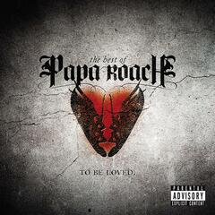 To Be Loved: The Best Of Papa Roach