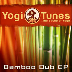 Bamboo Dub EP  -  Eastern Yoga Grooves by Yogitunes
