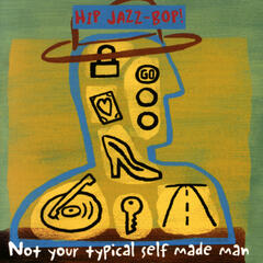 HIP JAZZ BOP - Not Your Typical Self Made Man: Jazz Essentials By Jazz Greats