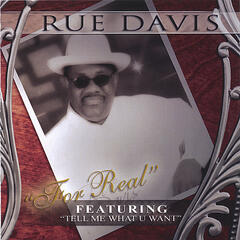 "Rue Davis ""For Real"" Featuring ""Tell Me What U Want"""
