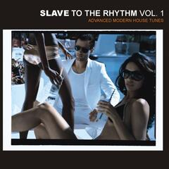 Slave To The Rhythm - Advanced Modern House Tunes
