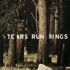 Tears Run Rings