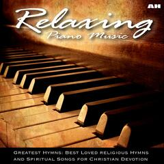 Relaxing Piano Music: Greatest Hymns: Best Loved Religious Hymns and Spiritual Songs for Christian Devotion