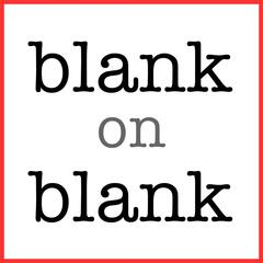 Blank on Blank Podcast