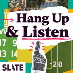 Slate's Hang Up and Listen