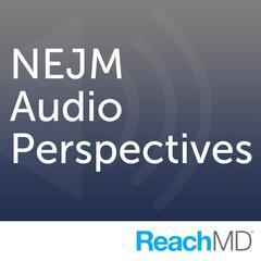 NEJM Audio Perspectives