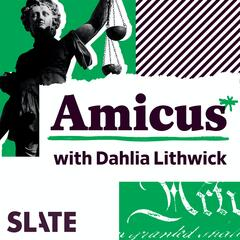 Slate's Amicus with Dahlia Lithwick