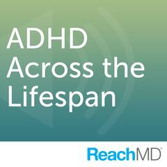 ADHD Across the Lifespan