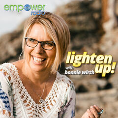 Lighten Up with Bonnie Wirth on Empower Radio