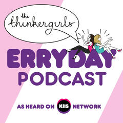 The Thinkergirls Erryday Podcast