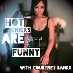 Hot Chicks Aren't Funny w/Courtney Banks