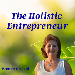 THE HOLISTIC ENTREPRENEUR BY BONNIE GROESSL|ENTREPRENEURSHIP |CONSCIOUS  BUSINESS|MONEY|ENTREPRENEURSHIP|PUBLISHING|AUTHORITY BUILDING|ONLINE  PRESENCE|BUSINESS SUCCESS