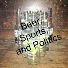 Beer, Sports, and Politics Podcast