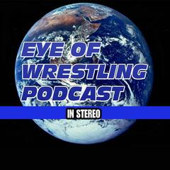 Eye Of Wrestling Podcasts