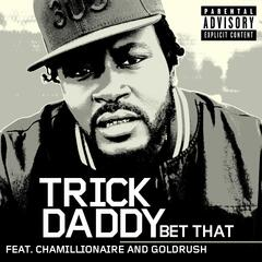 Bet That [feat. Chamillionaire and Goldrush] [Explicit Version]