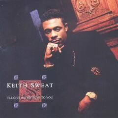 I'll Give All My Love To You - Keith Sweat