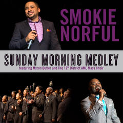 Sunday Morning Medley (feat. Myron Butler and The 12th District AME Mass Choir) - Smokie Norful feat. Myron Buter and The 12th District AME Mass Choir