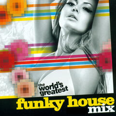 The Worlds Greatest - Funky House Mix - Part 1 (Continuous DJ Mix)
