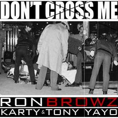 Don't Cross Me (feat. Karty & Tony Yayo)