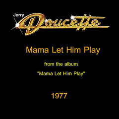 Mama Let Him Play - Jerry Doucette