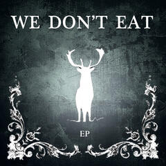 We Don't Eat