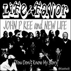 Life & Favor (You Don't Know My Story) - John P Kee & New Life