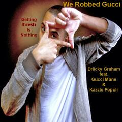 We Robbed Gucci (Gettin Fresh Is Nothing) [feat. Gucci Mane and Kazzie Populr]