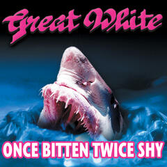 Once Bitten, Twice Shy - Great White
