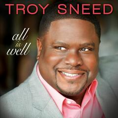 I Know You Hear Me - Troy Sneed