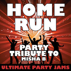 Home Run (Party Tribute to Misha B)