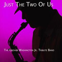 Just the Two of Us - The Grover Washington Jr. Tribute Band