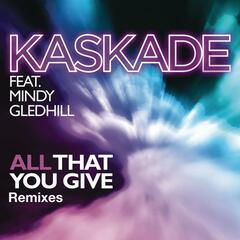 All That You Give (Kaskade Mix)
