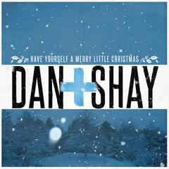 Have Yourself A Merry Little Christmas - Dan + Shay
