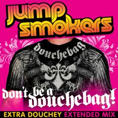 Don't Be A Douchebag (Extra Douchey Extended Mix)