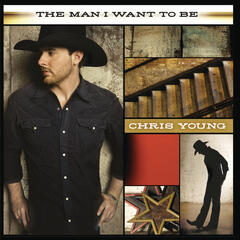 The Man I Want to Be - Chris Young