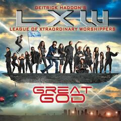 Great God - Deitrick Haddon's LXW (League of Xtraordinary Worshippers)
