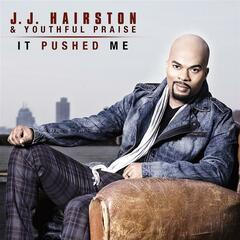 It Pushed Me - J.J. Hairston & Youthful Praise
