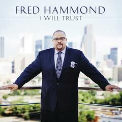 I Will Trust (Album Version) - Fred Hammond feat. BreeAnn Hammond