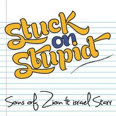 Stuck on Stupid - Sons of Zion feat. Israel Starr