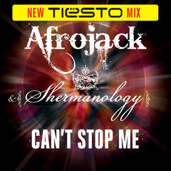 Can't Stop Me (Tiesto Mix) - Afrojack & Shermanology