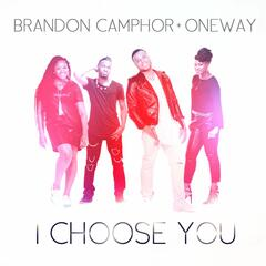 I Choose You - Brandon Camphor & Oneway