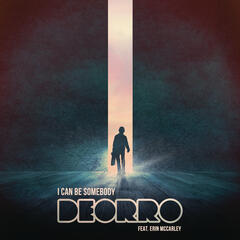 I Can Be Somebody by Deorro feat. Erin McCarley