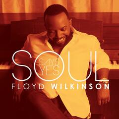 Soul Says Yes - Floyd Wilkinson
